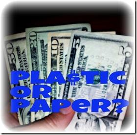 Plastic or Paper Money